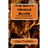 The Savvy Vehicle Buyer: The Consumer Drives The Deal ~ Dan Turpen