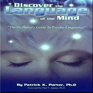 Discover the Language of the Mind: A Hypnotist Guide to Psycho-Linguistics | [Patrick Porter]