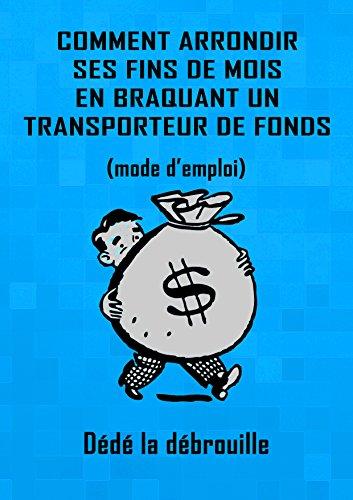 Couverture du livre Comment arrondir ses fins de mois en braquant un transporteur de fonds: (mode d'emploi)