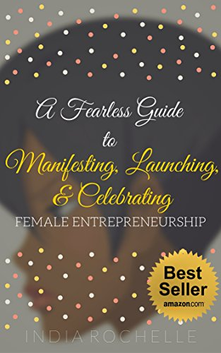 ebook: A Fearless Guide To Manifesting, Launching, & Celebrating Female Entrepreneurship (B01AKXRKUO)