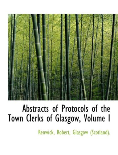 Abstracts of Protocols of the Town Clerks of Glasgow, Volume I (Large Print Edition): 1