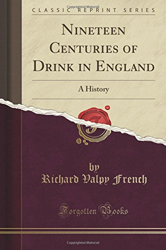 Nineteen Centuries of Drink in England: A History (Classic Reprint)