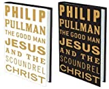 Philip Pullman The Good Man Jesus and the Scoundrel Christ (Myths) by Pullman, Philip 1st (first) Edition (2010)