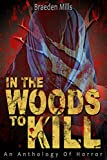 img - for In The Woods to Kill: An Anthology of Horror (Dark Psychological Thriller, Horror, Suspense, Mystery, Suspense Crime Thriller, Murder Mystery, Detective ... Horror Mystery Book Thriller Novel Series) book / textbook / text book