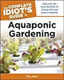 The Complete Idiot's Guide to Aquaponic Gardening