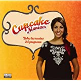 Cupcake Maniacs. Las mejoras recetas del programa (GASTRONOMIA.)
