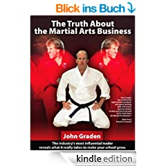 The Truth About the Martial Arts Business-John Graden (English Edition)