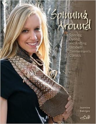 Spinning Around: Spinning, Dyeing & Knitting Elizabeth Zimmermann's Classics