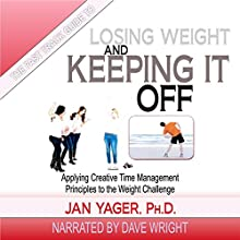 The Fast Track Guide to Losing Weight and Keeping It Off: Applying Creative Time Management Principles to the Weight Challenge (       UNABRIDGED) by Jan Yager Narrated by Dave Wright
