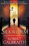 The Silkworm (Cormoran Strike) by Robert Galbraith