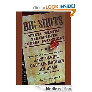 Big Shots: The Men Behind the Booze A. J. Baime