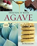Sweeten It With Agave: Over 350 Healthy, Delicious, and Low Glycemic Recipes Using Agave Nectar