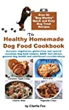 Charlie Fox The Healthy Homemade Dog Food Cookbook: Over 60 Beg-Worthy Quick and Easy Dog Treat Recipes