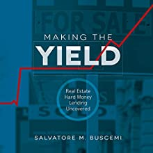 Making The Yield: Real Estate Hard Money Lending Uncovered (       UNABRIDGED) by Salvatore M. Buscemi Narrated by Randy Dean