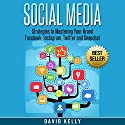 Social Media: Strategies to Mastering Your Brand: Facebook, Instagram, Twitter and Snapchat Audiobook by David Kelly Narrated by Martin James