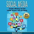 Social Media: Strategies to Mastering Your Brand: Facebook, Instagram, Twitter and Snapchat Hörbuch von David Kelly Gesprochen von: Martin James