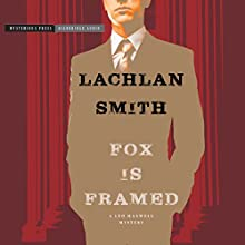 Fox Is Framed: A Leo Maxwell Mystery, Book 3 (       UNABRIDGED) by Lachlan Smith Narrated by R. C. Bray