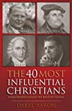 img - for 40 Most Influential Christians . . . Who Shaped What We Believe Today, The book / textbook / text book