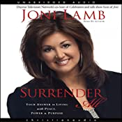 Surrender All: Your Answer to Living with Peace, Power, and Purpose | [Joni Lamb]