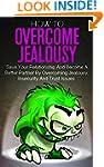 Jealousy: How To Overcome Jealousy: S...