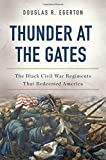 img - for Thunder at the Gates: The Black Civil War Regiments That Redeemed America book / textbook / text book