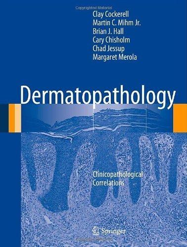 Dermatopathology: Clinicopathological Correlations 2014 Edition by Cockerell, Clay, Mihm Jr., Martin C, Hall, Brian J., Chishol (2013) Hardcover
