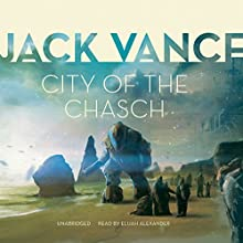 City of the Chasch: The Tschai, Planet of Adventure, Book 1 (       UNABRIDGED) by Jack Vance Narrated by Elijah Alexander