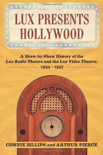 Lux Presents Hollywood: A Show-By-Show History Of The Lux Radio Theatre And The Lux Video Theatre, 1934-1957 front-837655