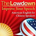 The Lowdown: Improve Your Speech - American English for Chinese Speakers (       UNABRIDGED) by Mark Caven Narrated by Mark Caven