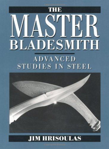 The Master Bladesmith: Advanced Studies In Steel