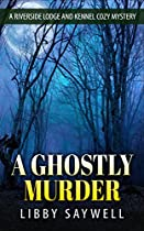 A GHOSTLY MURDER: COZY MYSTERY (A RIVERSIDE LODGE AND KENNEL COZY MYSTERY BOOK 2)