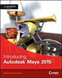 Dariush Derakhshani Introducing Autodesk Maya 2015: Autodesk Official Press