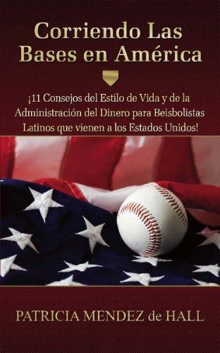 Corriendo Las Bases en América: ¡11Consejos delEstilo de Vidaydela Administración del Dineropara Beisbolistas Latinosque vienen a los Estados Unidos!