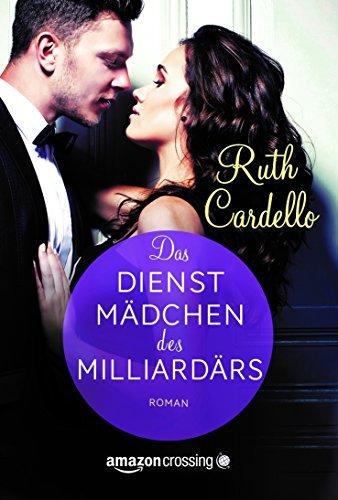Ruth Cardello - Das Dienstmädchen des Milliardärs (German Edition)