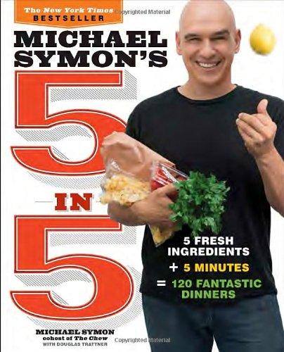 Michael Symon's 5 in 5: 5 Fresh Ingredients + 5 Minutes = 120 Fantastic Dinners by Michael Symon, Douglas Trattner
