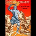 The Young Carthaginian Audiobook by G.A. Henty Narrated by William Sutherland