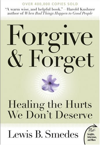 Forgive and Forget: Healing the Hurts We Don't Deserve (Plus), Lewis B. Smedes