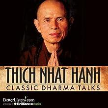 Classic Dharma Talks Discours Auteur(s) : Thich Nhat Hanh Narrateur(s) : Thich Nhat Hanh