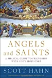 Angels and Saints: A Biblical Guide to Friendship with Gods Holy Ones