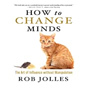 How to Change Minds: The Art of Influence without Manipulation | [Rob Jolles]