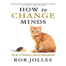 How to Change Minds: The Art of Influence without Manipulation | Livre audio Auteur(s) : Rob Jolles Narrateur(s) : Rob Jolles