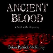 Ancient Blood: A Novel of the Hegemony: The Order Saga, Volume 1 | [Brian Patrick McKinley]