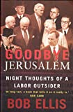 Goodbye Jerusalem: Night Thoughts of a Labor Outsider (0091832241) by Bob Ellis