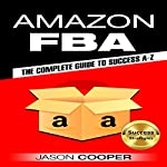 Amazon FBA: Complete Guide to Amazon FBA Success A-Z | Jason Cooper