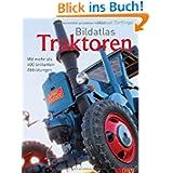 Bildatlas Traktoren: Mit mehr als 400 brillanten Abbildungen