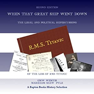 When That Great Ship Went Down: The Legal and Political Repercussions of the Loss of RMS Titanic | [G.M.W. Wemyss, Markham Shaw Pyle]