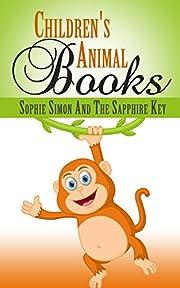 Children's Books: Children's Animal Books: Sophie Simon And The Sapphire Key (Children's books, Children's books ages 2 4, Children's books ages 4-8 fiction, ... Children's books ages 1 3, Animal stories)