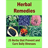Herbal Remedies: 25 Herbs that Prevent and Cure Daily Illnesses (Natural remedies, herbal remedies, herbal medicine...