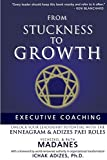 img - for From Stuckness to Growth: Executive Coaching. Unlock you Leadership Potential with the Enneagram and Adizes PAEI roles book / textbook / text book