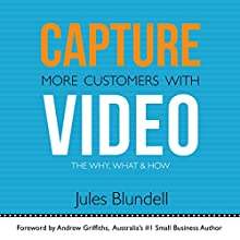 Capture More Customers with Video: The Why, What and How (       UNABRIDGED) by Jules Blundell Narrated by Kendra Hoffman